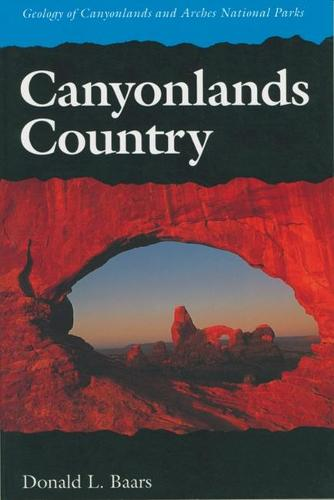 Canyonlands Country: Geology of Canyonlands and Arches National Parks (Paperback)