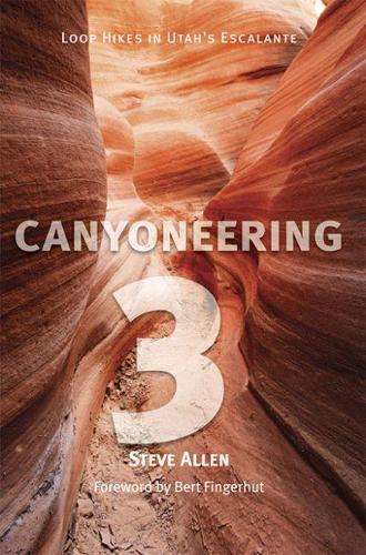 Canyoneering 3: Loop Hikes in Utah's Escalante (Paperback)