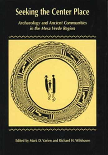 Seeking the Center Place: Archaeology and Ancient Communities in the Mesa Verde Region (Paperback)