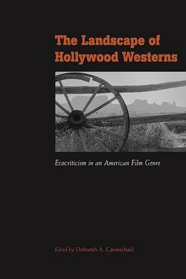 The Landscape of Hollywood Westerns: Ecocriticism in an American Film Genre (Paperback)