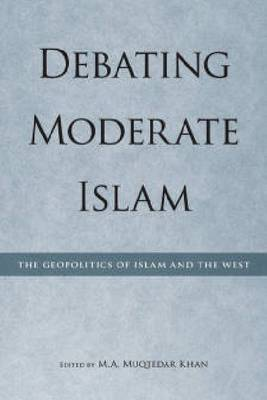 Debating Moderate Islam: The Geopolitics of Islam and the West (Paperback)