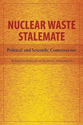 Nuclear Waste Stalemate: Political and Scientific Controversies (Paperback)