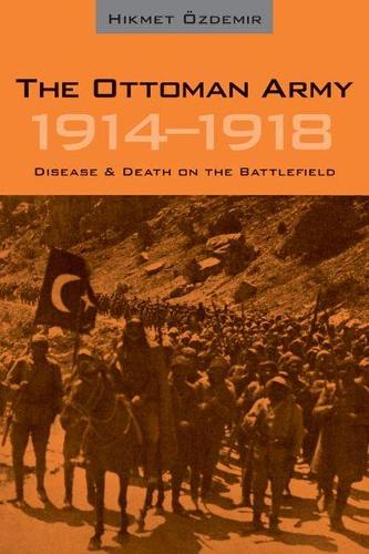 The Ottoman Army 1914 - 1918: Disease and Death on the Battlefield (Paperback)