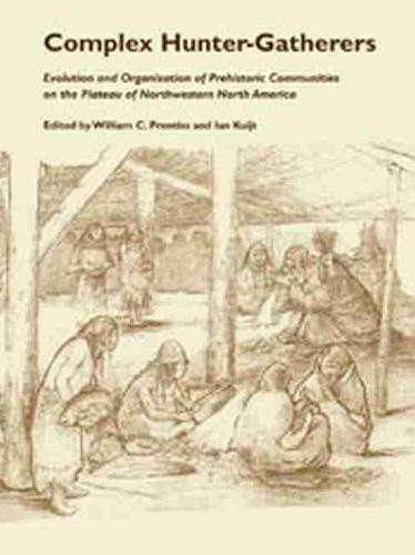 Complex Hunter Gatherers: Evolution Organization of Prehistoric Communities Plateau of Northwestern NA (Paperback)