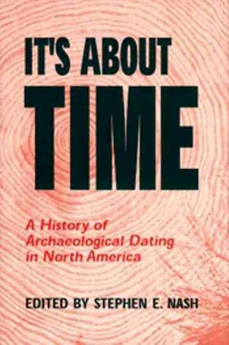It's About Time: A History of Archaeological Dating in North America (Paperback)