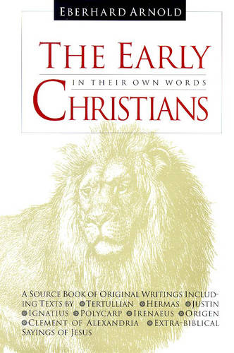 The Early Christians: In Their Own Words (Hardback)
