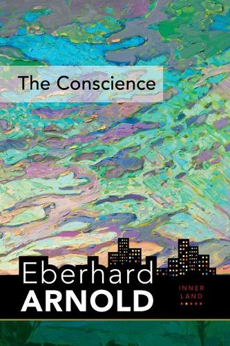 Conscience: Inner Land--A Guide into the Heart of the Gospel - Eberhard Arnold Centennial Editions (Hardback)