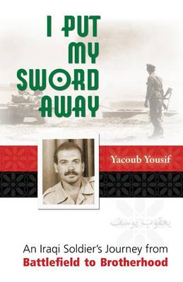 I Put My Sword Away: An Iraqi Soldier's Journey from Battlefield to Brotherhood (Paperback)