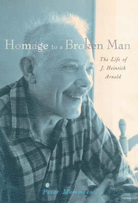Homage to a Broken Man: The Life of J. Heinrich Arnold (Hardback)