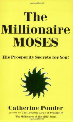 The Millionaire Moses - the Millionaires of the Bible Series Volume 2: His Prosperity Secrets for You! (Paperback)
