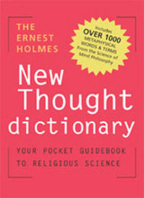 The Ernest Holmes New Thought Dictionary: Your Pocket Guidebook to Religious Science New Ed Dictionary New Thought Terms (Paperback)