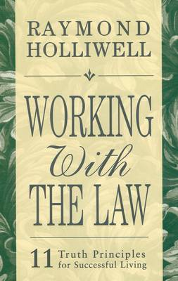 Working with the Law: 11 Truth Principles for Successful Living (Paperback)