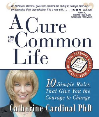 A Cure for the Common Life: 10 Simple Rules That Give You the Courage to Change (Paperback)