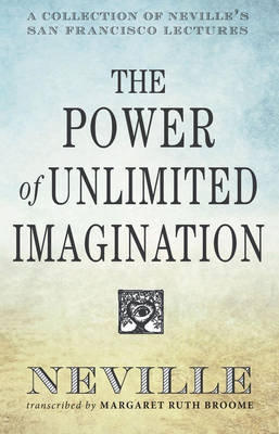 The Power of Unlimited Imagination: A Collection of Neville's Most Dynamic Lectures (Paperback)