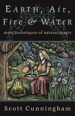 Earth, Air, Fire and Water: More Techniques of Natural Magic (Paperback)