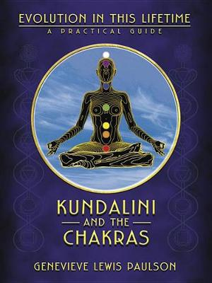 Kundalini and the Chakras: A Practical Manual - Evolution in This Lifetime (Paperback)