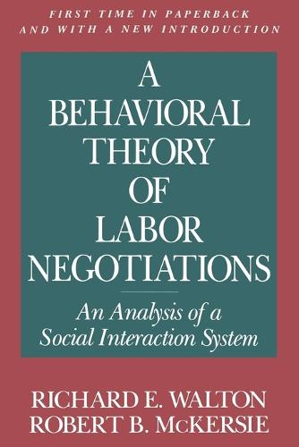 A Behavioral Theory of Labor Negotiations: An Analysis of a Social Interaction System (Paperback)