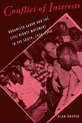Conflict of Interests: Organized Labor and the Civil Rights Movement in the South, 1954-1968 - Cornell Studies in Industrial and Labor Relations (Paperback)
