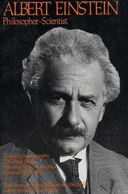 Albert Einstein, Philosopher-Scientist: The Library of Living Philosophers Volume VII - Library of Living Philosophers (Paperback)
