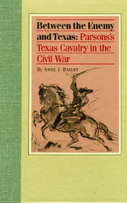 Between the Enemy and Texas: Parson's Texas Cavalry in the Civil War. (Hardback)