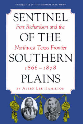 Sentinel Of The Southern Plains, 1866-1878: Fort Richardson and the Northwest Texas Frontier (Paperback)