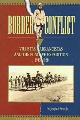 Border Conflict: Villistas, Carrancistas and the Punitive Expedition, 1915-20 (Hardback)
