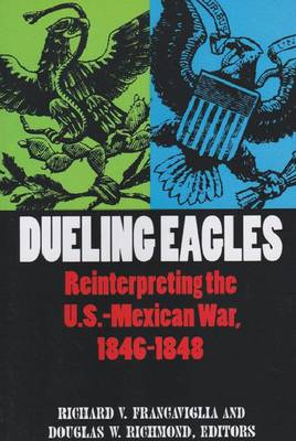 Dueling Eagles: Reinterpreting the Mexican-American War, 1846-1848 (Paperback)