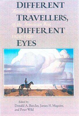 Different Travellers, Different Eyes: Artists' Narratives of the American West, 1820-1920 (Paperback)