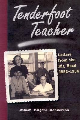 Tenderfoot Teacher: Letters from the Big Bend, 1952-1954 - Chisholm Trail (Hardback)