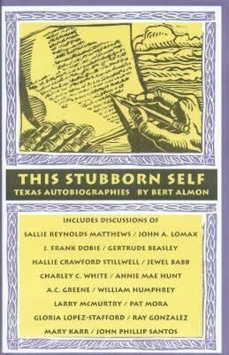 This Stubborn Self: Texas Autobiographies, 1925-2001 (Hardback)