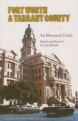 Fort Worth & Tarrant County: An Historical Guide (Paperback)
