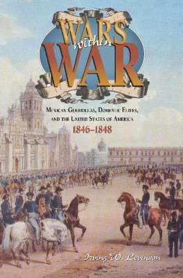 Wars within War: Mexican Guerrillas, Domestic Elites, and the United States of America, 1846-1848 (Hardback)