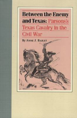 Between the Enemy and Texas: Parsons's Texas Cavalry in the Civil War (Paperback)