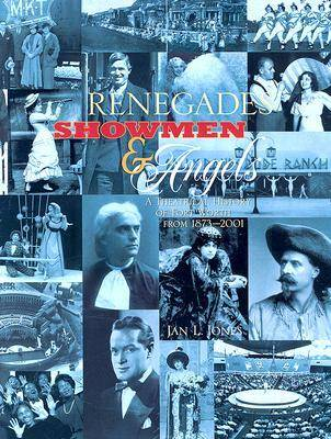 Renegades, Showmen and Angels: A Theatrical History of Fort Worth, 1873-2001 (Hardback)