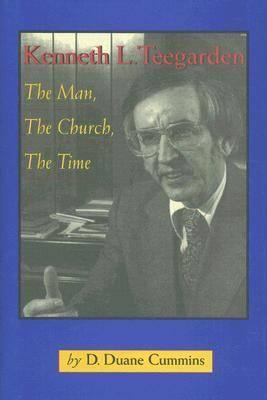 Kenneth L. Teegarden: The Man, the Church, the Time (Hardback)