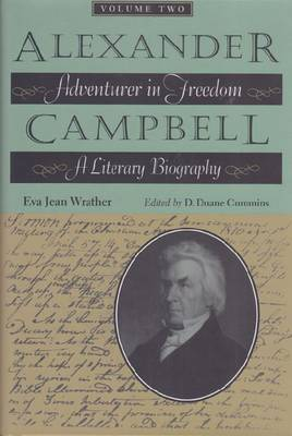Alexander Campbell v. 2: Adventurer in Freedom a Literary Biography (Hardback)