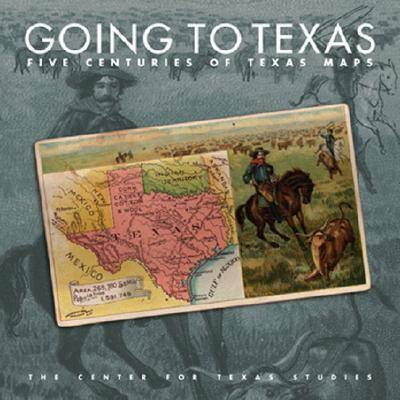 Going to Texas: Five Centuries of Texas Maps (Hardback)