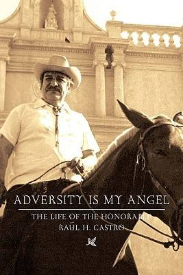 Adversity is My Angel: The Life and Career of Raul H. Castro (Paperback)