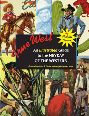 True West: An Illustrated Guide to the Heyday of the Western (Paperback)