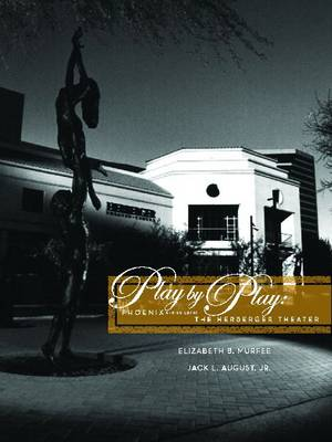 Play by Play: Phoenix and Building the Herberger Theater (Hardback)