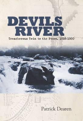 Devils River: Treacherous Twin to the Pecos, 1535-1900 (Paperback)