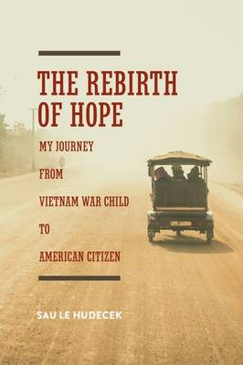 The Rebirth of Hope: My Journey from Vietnam War Child to American Citizen (Paperback)