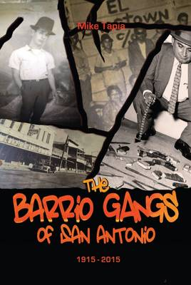The Barrio Gangs of San Antonio, 1915-2015 (Hardback)