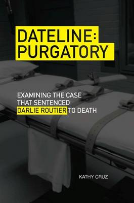 Dateline Purgatory: Examining the Case that Sentenced Darlie Routier to Death (Paperback)