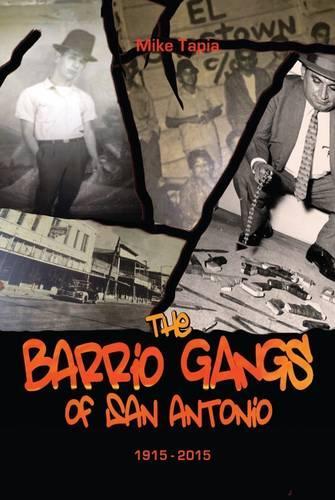 The Barrio Gangs of San Antonio, 1915-2015 (Paperback)