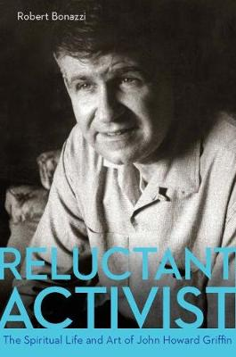 Reluctant Activist: The Spiritual Life and Art of John Howard Griffin (Paperback)