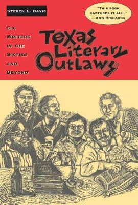 Texas Literary Outlaws: Six Writers in the Sixties and Beyond (Paperback)