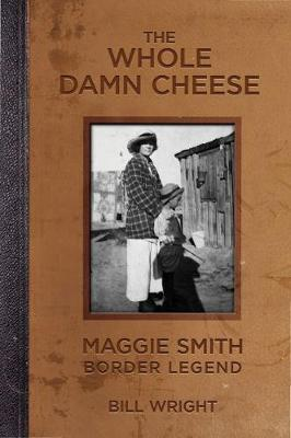 The Whole Damn Cheese: Maggie Smith, Border Legend (Paperback)