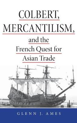 Colbert Mercantilism & the French Quest for Asi (Hardback)