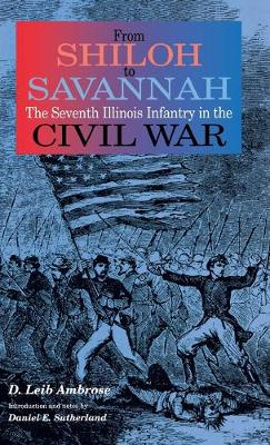 From Shiloh to Savannah: The Seventh Illinois Infantry in the Civil War (Hardback)